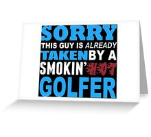 Sorry This Guy Is Already Taken By A Smokin' Hot Golfer - T-Shirts Greeting Card