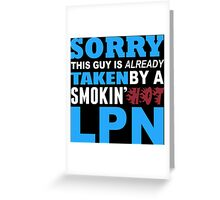 Sorry This Guy Is Already Taken By A Smokin' Hot Lpn - T-Shirts Greeting Card