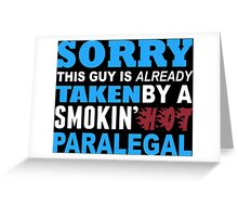 Sorry This Guy Is Already Taken By A Smokin' Hot Paralegal - T-Shirts Greeting Card