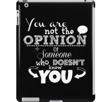You are not the opinion of someone who doesn't know you iPad Case/Skin