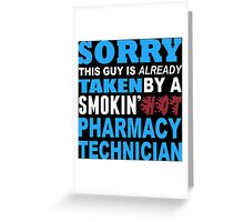 Sorry This Guy Is Already Taken By A Smokin' Hot Pharmacy Technician - T-Shirts Greeting Card