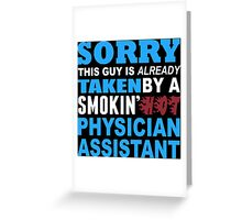 Sorry This Guy Is Already Taken By A Smokin' Hot Physician Assistant - T-Shirts Greeting Card