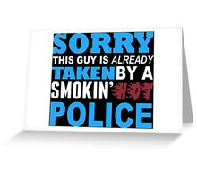 Sorry This Guy Is Already Taken By A Smokin' Hot Police - T-Shirts Greeting Card