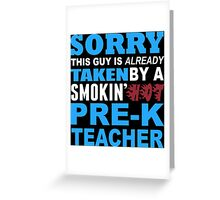 Sorry This Guy Is Already Taken By A Smokin' Hot Pre-K Teacher - T-Shirts Greeting Card