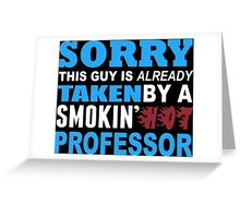 Sorry This Guy Is Already Taken By A Smokin' Hot Professor - T-Shirts Greeting Card