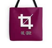 Oh, crop. Tote Bag