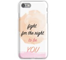 Fight for the Right to Be You iPhone Case/Skin