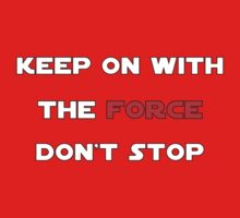 Keep On With The Force Baby Tee