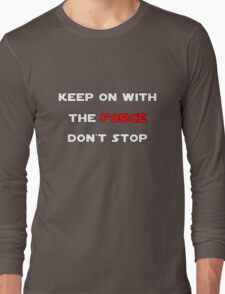 Keep On With The Force Long Sleeve T-Shirt