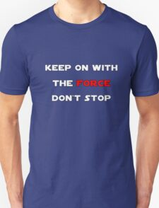 Keep On With The Force Unisex T-Shirt