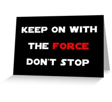 Keep On With The Force Greeting Card