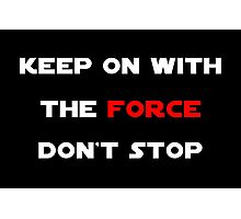 Keep On With The Force Photographic Print