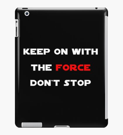 Keep On With The Force iPad Case/Skin