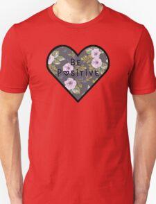 Be Positive Mantra Girly HEART FLOWER Unisex T-Shirt