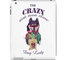 The Crazy aint even close dog lady iPad Case/Skin