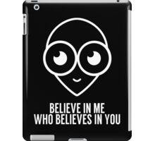 Alien Believe In You Who Believe In Me Print iPad Case/Skin