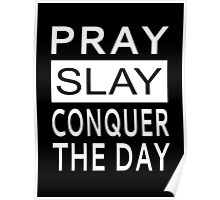 Pray Slay Conquer The Day Poster