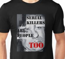 SERIAL KILLERS ARE PEOPLE TOO Unisex T-Shirt