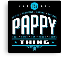 It's A Pappy Thing Canvas Print