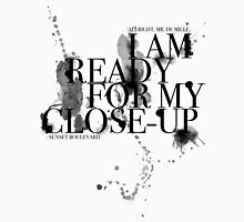 I am ready for my close-up Unisex T-Shirt
