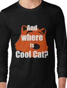 And WHERE is COOL CAT? Long Sleeve T-Shirt