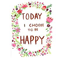 Today I Choose to be Happy Photographic Print
