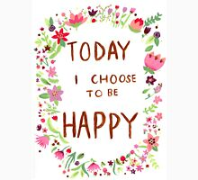 Today I Choose to be Happy Unisex T-Shirt