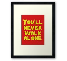 You'll Never Walk Alone Framed Print