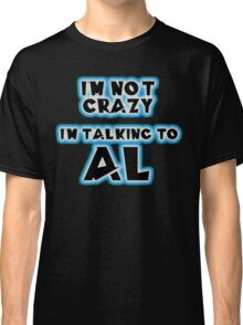 I'm not crazy, I'm talking to Al... From Quantum Leap Classic T-Shirt