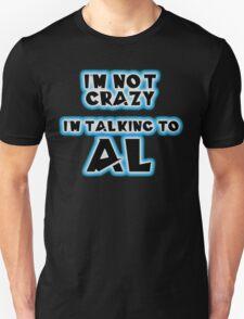 I'm not crazy, I'm talking to Al... From Quantum Leap Unisex T-Shirt