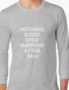 After 2AM Long Sleeve T-Shirt