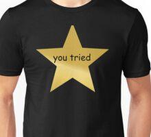 you tried star Unisex T-Shirt