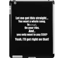 Let me get this straight... You want a whole song. In Script. On your ribs. And only want to pay $50? (FOR DARK COLORS) iPad Case/Skin
