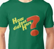 How Did I Get Here? (Rick and Morty) Unisex T-Shirt