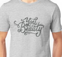 You Beauty Unisex T-Shirt