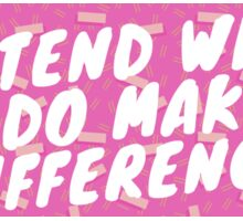 Pretend What You Do Makes a Difference Sticker