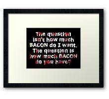The Real Bacon Question Framed Print