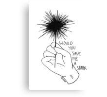 save me a spark! Canvas Print