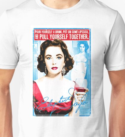 """Elizabeth Taylor Quote """"Pour yourself a drink, put on some lipstick and pull yourself together"""" Unisex T-Shirt"""