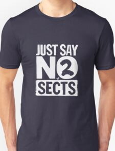 just say NO 2 SECTS T-Shirt