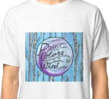 Paint with the Colors of the Wind Classic T-Shirt