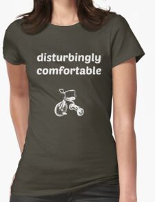 Disturbingly Comfortable Womens Fitted T-Shirt