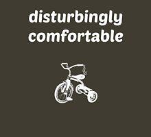 Disturbingly Comfortable Unisex T-Shirt