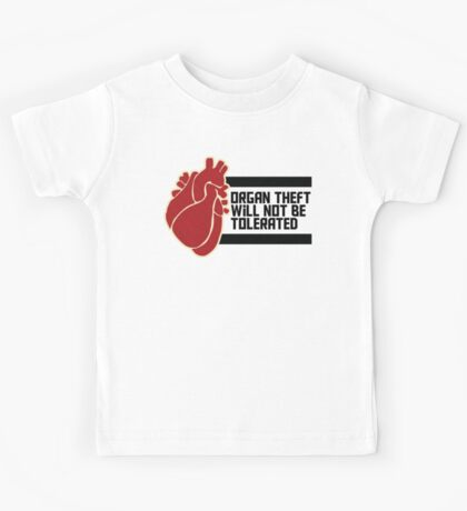 ORGAN THEFT WILL NOT BE TOLERATED Kids Tee