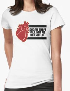 ORGAN THEFT WILL NOT BE TOLERATED Womens Fitted T-Shirt