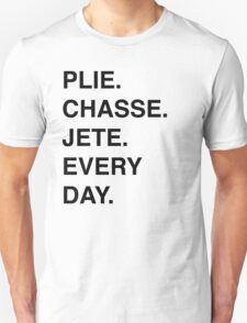 PLIE CHASSE JETE EVERY DAY Unisex T-Shirt