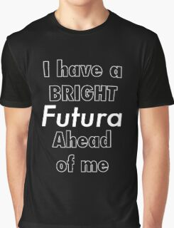 I Have a Bright Futura Ahead of Me Graphic T-Shirt