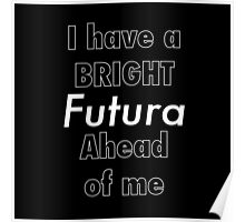 I Have a Bright Futura Ahead of Me Poster