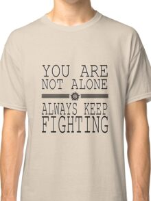 You are not alone! So Always Keep Fighting! Classic T-Shirt