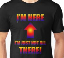 not all there t Unisex T-Shirt